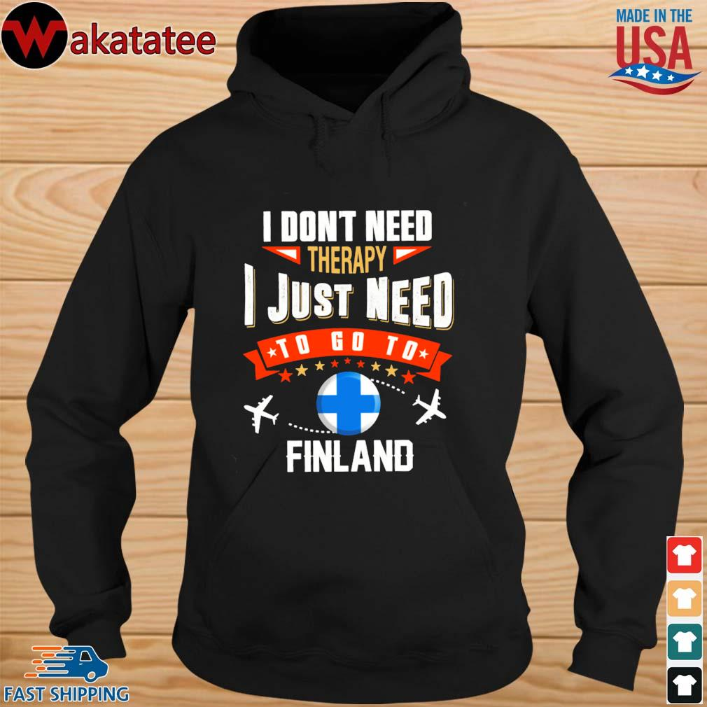 Finland I don't need therapy I just need to go to s hoodie den