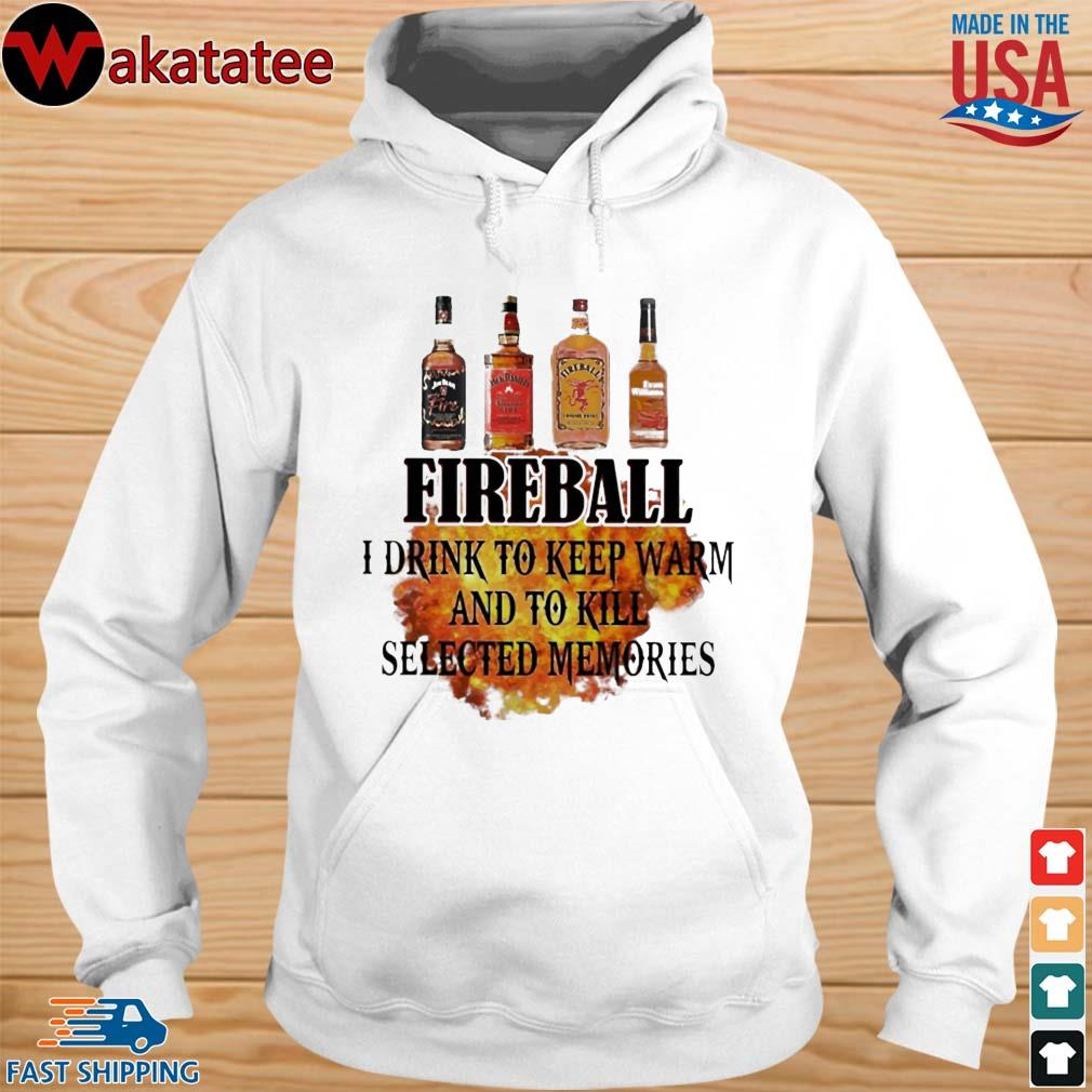 Fireball I drink to keep warm and to kill selected memories s hoodie trang