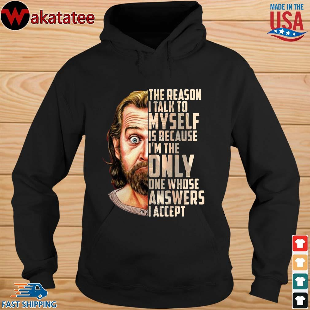 George Carlin the reason I talk to myself is because I'm the only one whose answers I accept s hoodie den