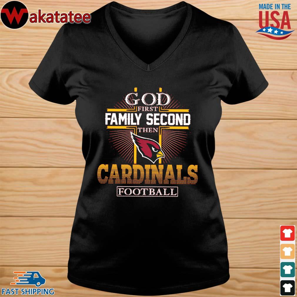 God first Family second then Arizona Cardinals football s vneck den