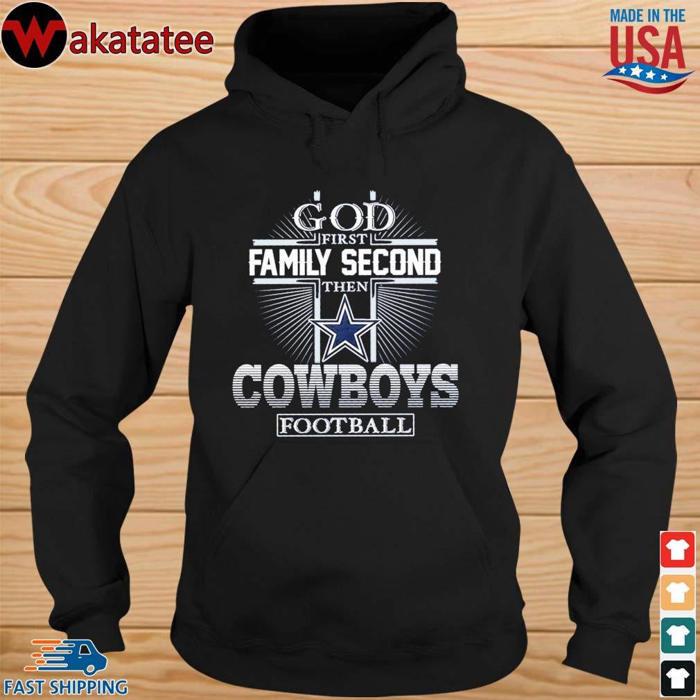 God first family second then Dallas Cowboys football s hoodie den