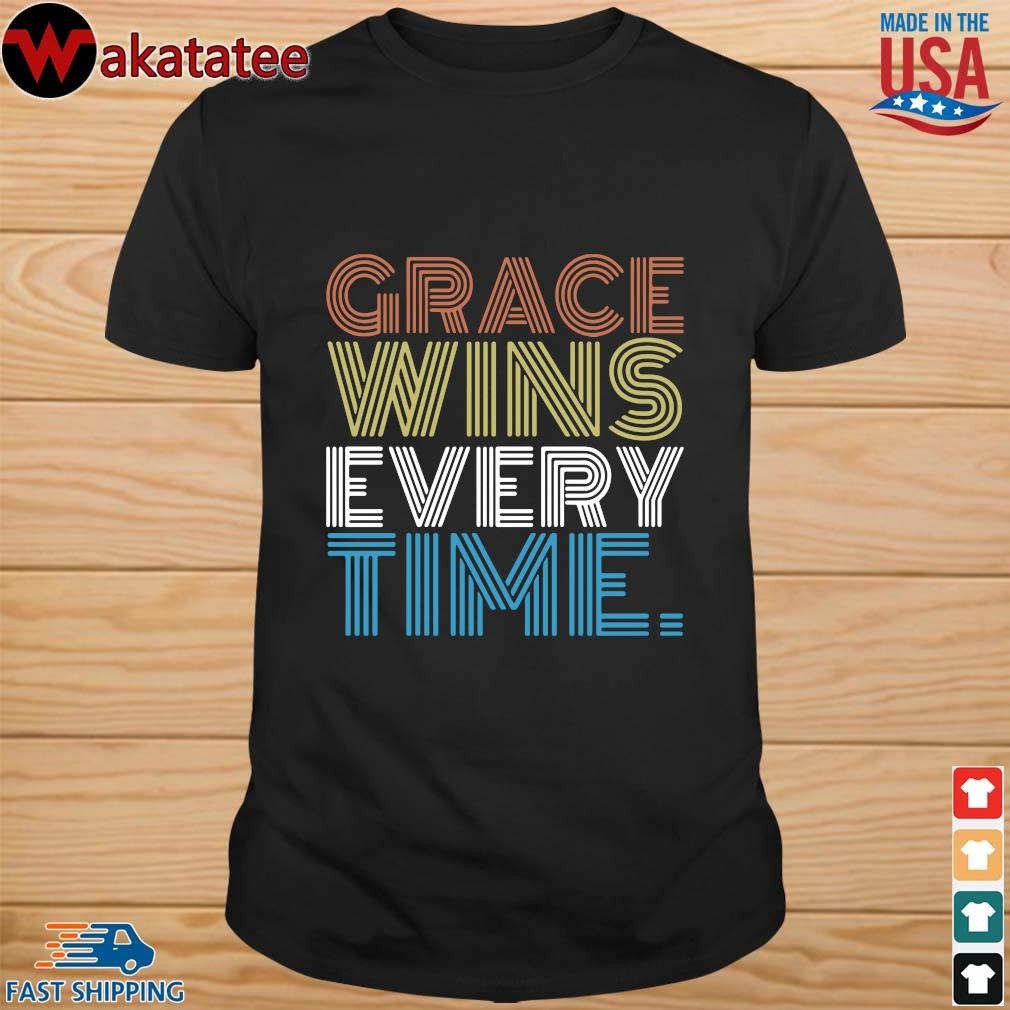 Grace wins every time shirt