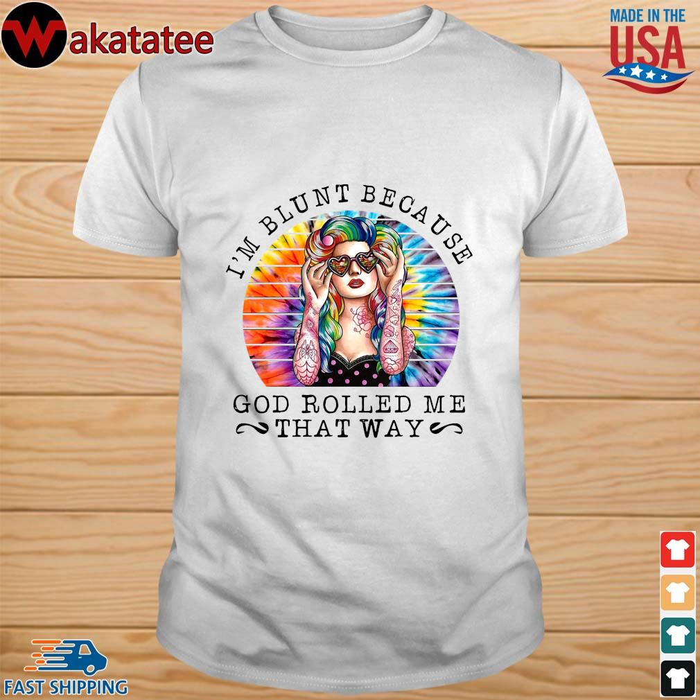 Hippie girl I'm blunt because god rolled me that way shirt