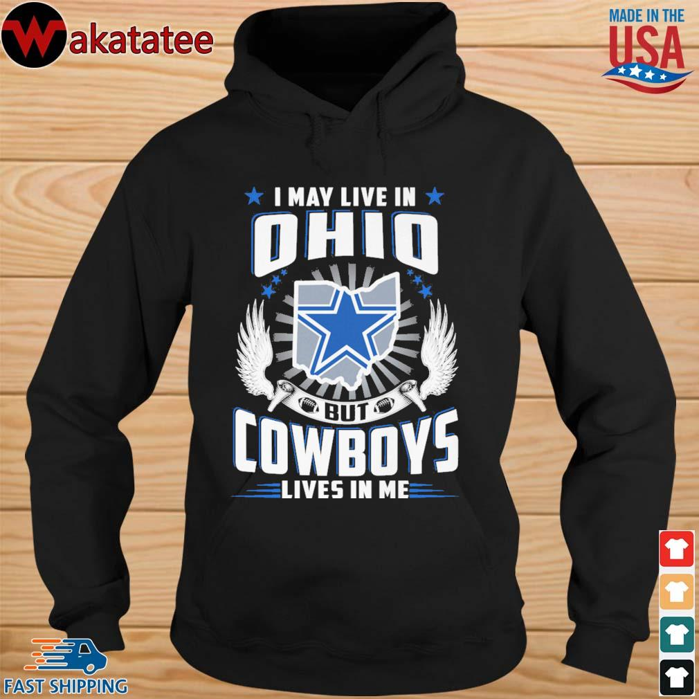 I may live in Ohio but Dallas Cowboys lives in Me s hoodie den
