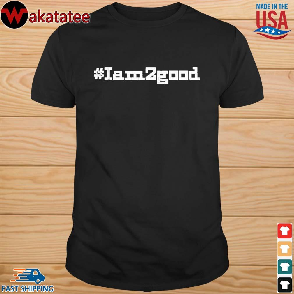 #Iam2good Hashtag Us 2020 shirt