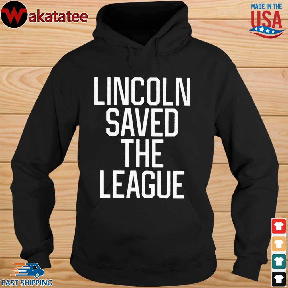 Lincoln Saved The League T Shirt hoodie den
