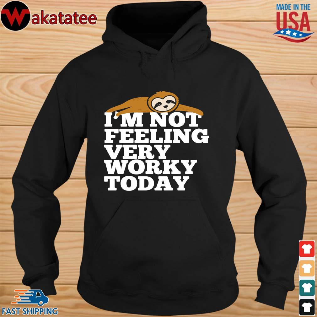 Sloth I'm not feeling very worky today s hoodie den