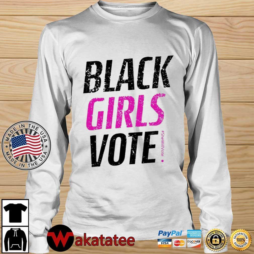 Black Girls Vote #SheWillVote Shirt Wakatatee longsleeve trang