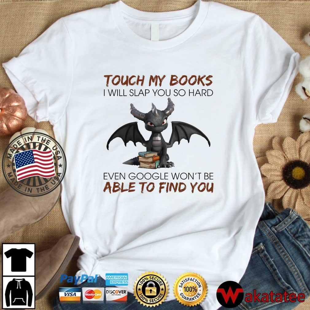 Dragon touch my books I will slap you so hard even google won't be able to find you shirt