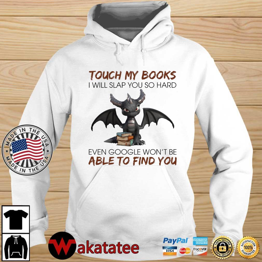 Dragon touch my books I will slap you so hard even google won't be able to find you s Wakatatee hoodie trang