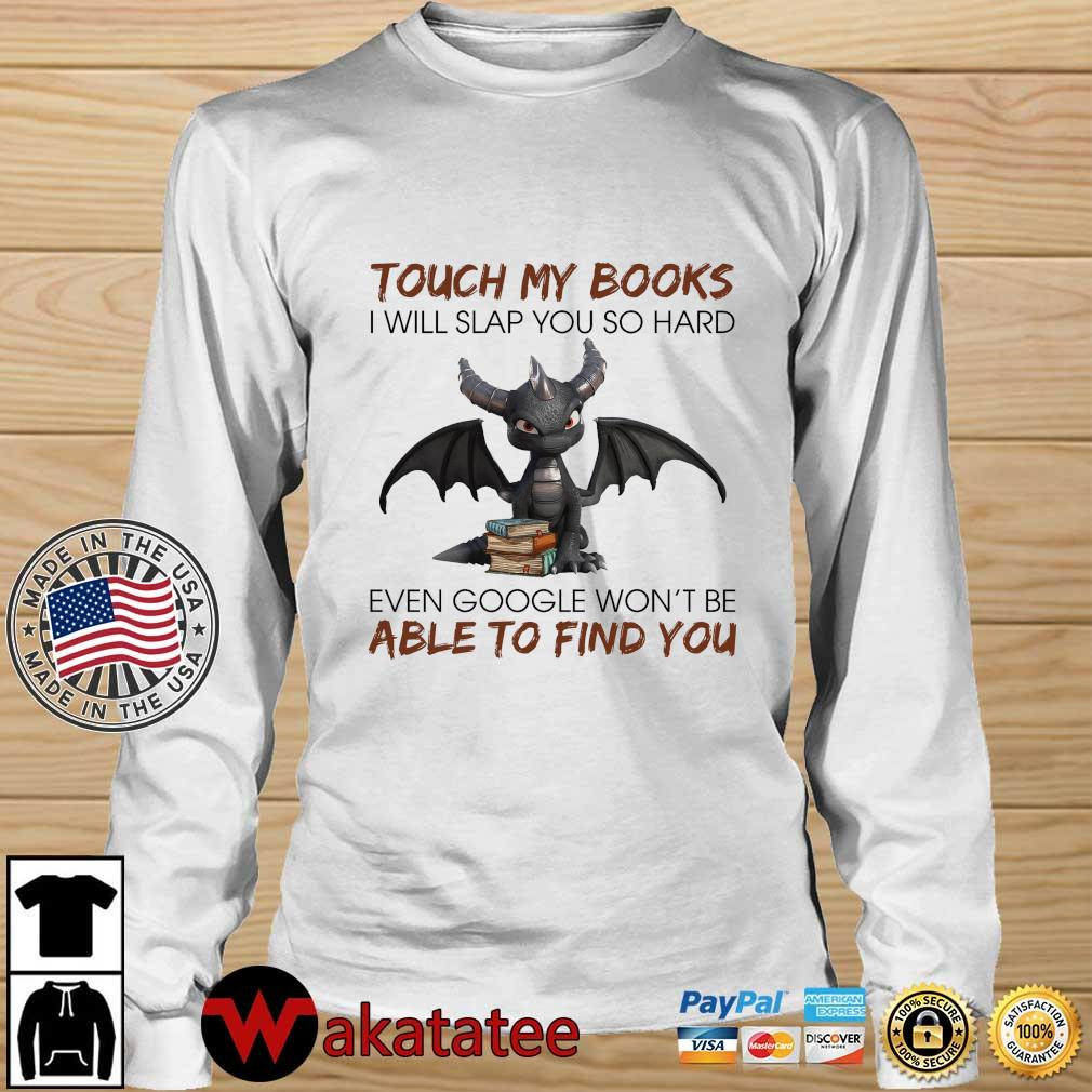 Dragon touch my books I will slap you so hard even google won't be able to find you s Wakatatee longsleeve trang