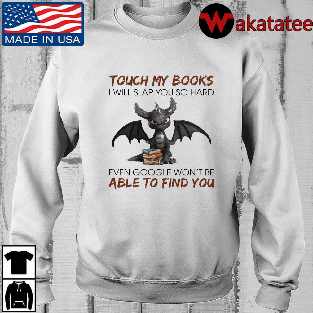 Dragon touch my books I will slap you so hard even google won't be able to find you s Wakatatee sweater trangs