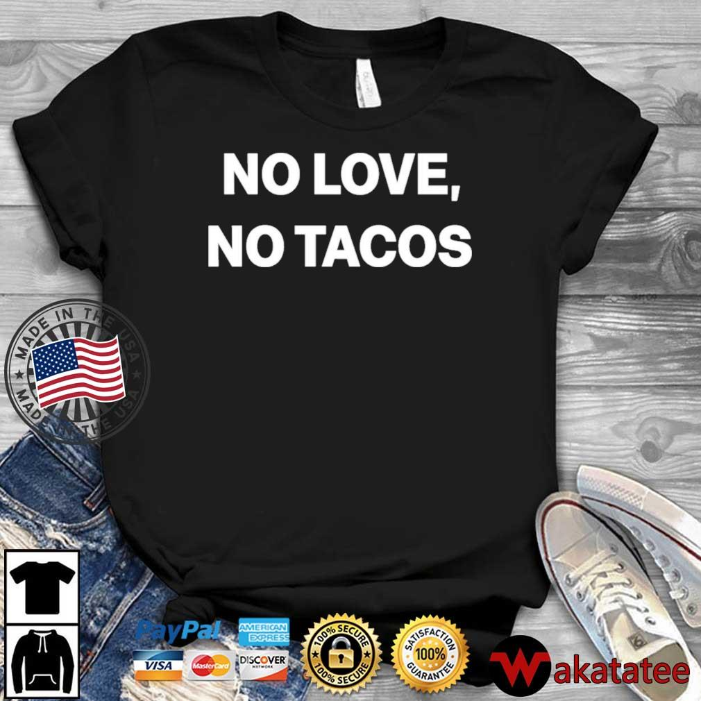 No Love No Tacos Shirts