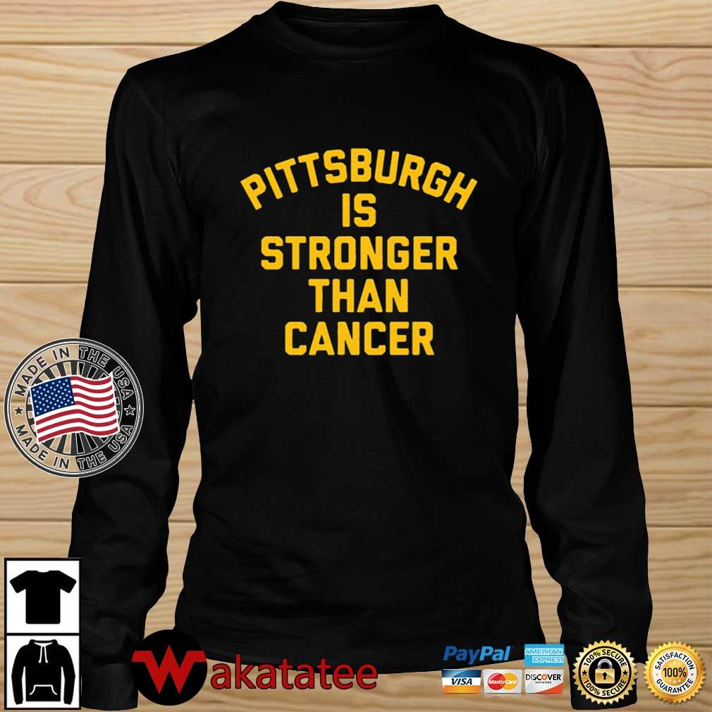 Pittsburgh is stronger than cancer T-Shirt Wakatatee longsleeve den