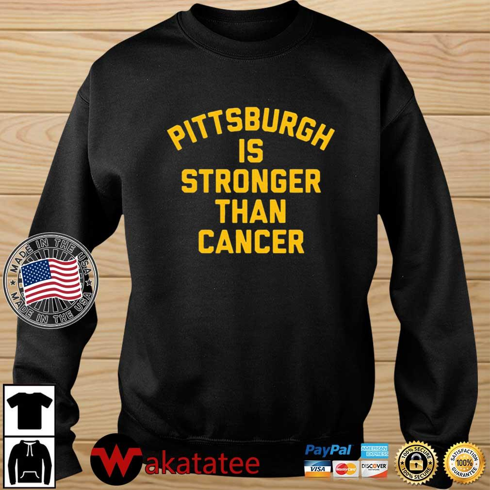 Pittsburgh is stronger than cancer T-Shirt Wakatatee sweater den