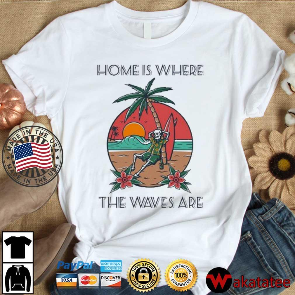 Skeleton home is where the waves are shirt