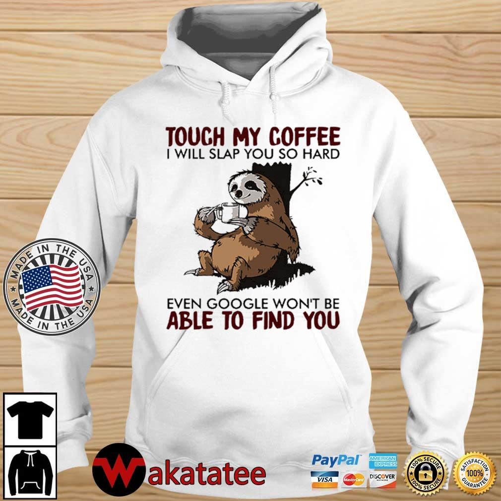 Sloth touch my coffee I will slap you so hard even google won't be able to find you s Wakatatee hoodie trang