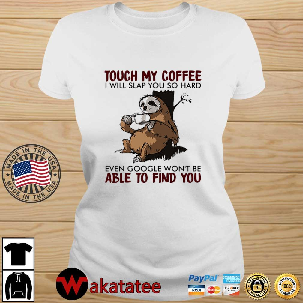 Sloth touch my coffee I will slap you so hard even google won't be able to find you s Wakatatee ladies trang