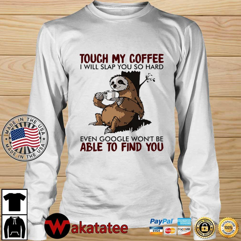 Sloth touch my coffee I will slap you so hard even google won't be able to find you s Wakatatee longsleeve trang