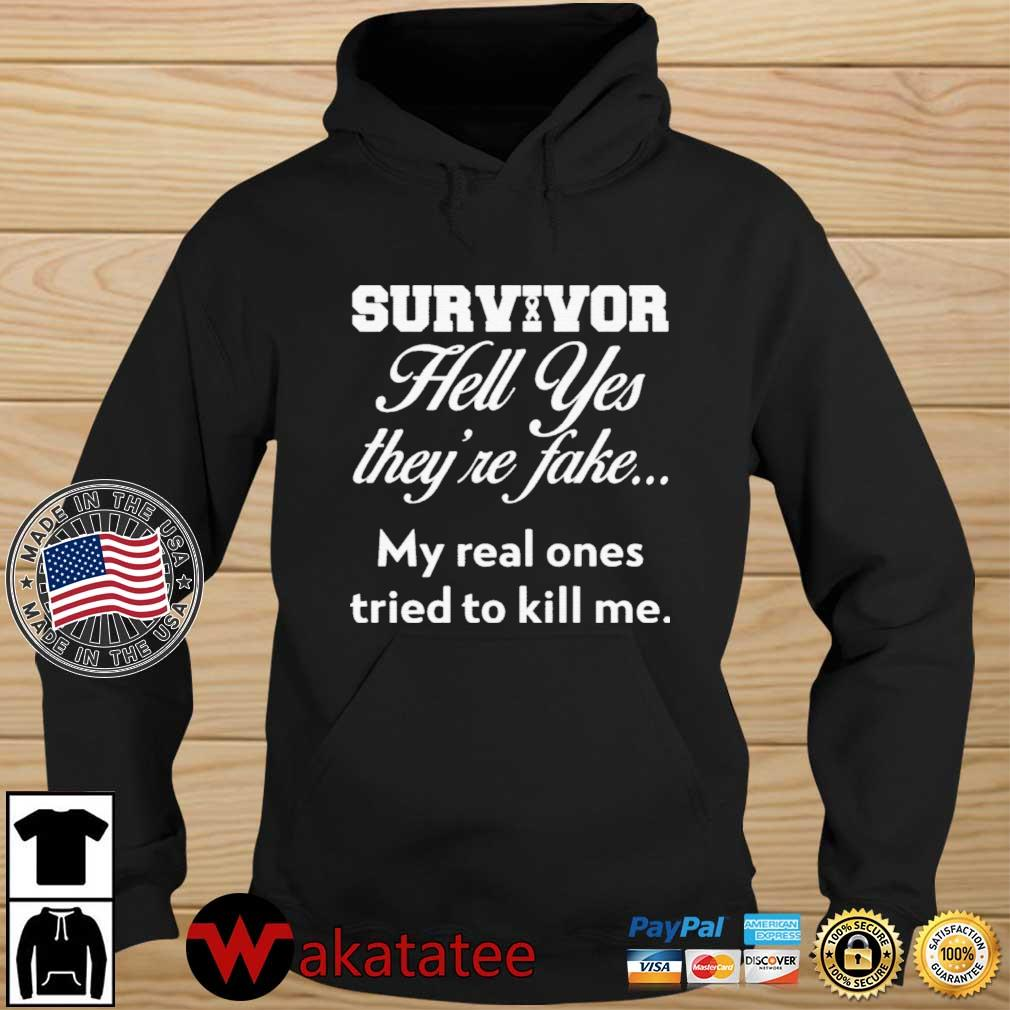 Survivor Hell Yes they're fake my real ones tried to kill Me s Wakatatee hoodie den