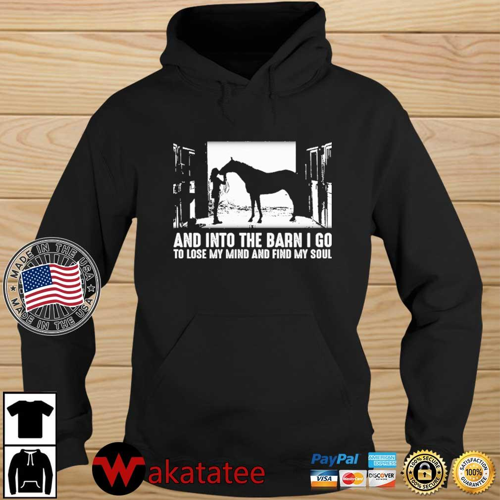 And into the barn I go to lose my mind and find my soul s Wakatatee hoodie den