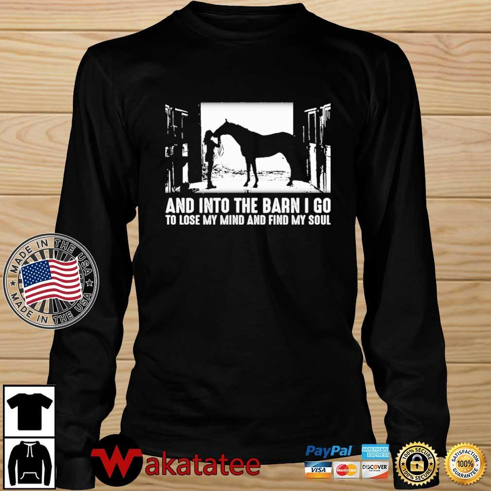 And into the barn I go to lose my mind and find my soul s Wakatatee longsleeve den
