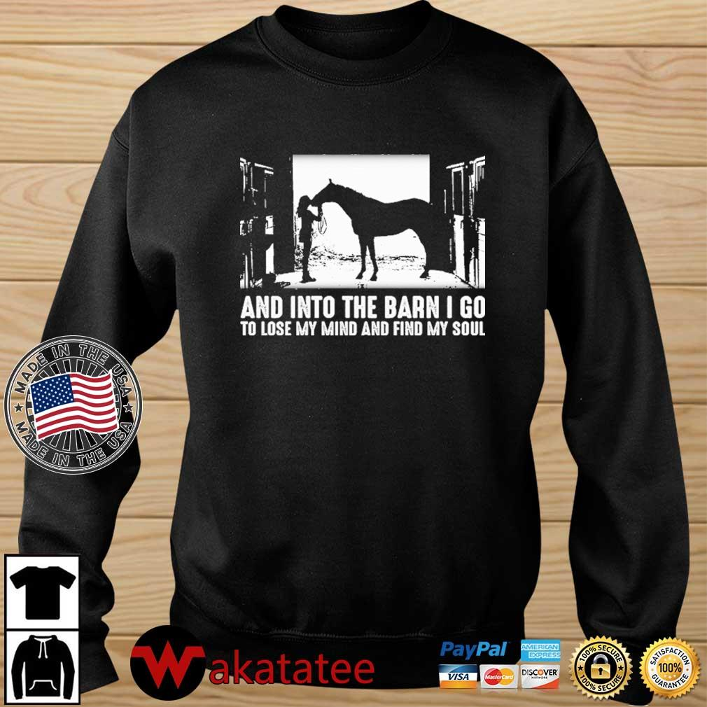 And into the barn I go to lose my mind and find my soul shirt