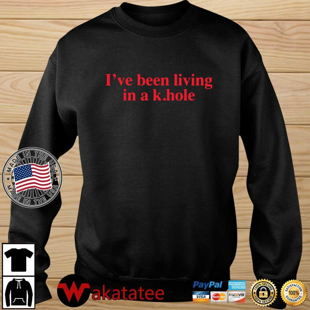 I've been living in a k.hole shirt