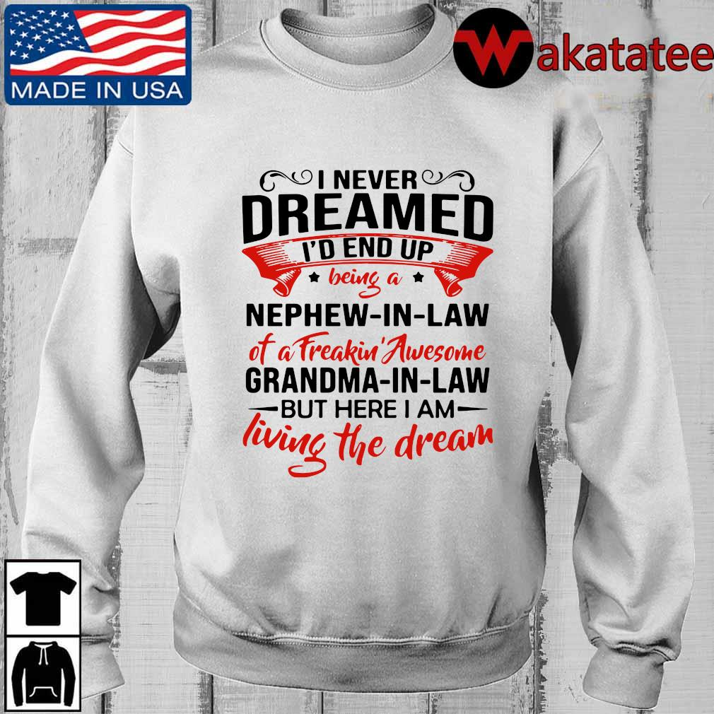 Official I never dreamed I'd end up being a nephew in law of a freakin' awesome Grandma shirt