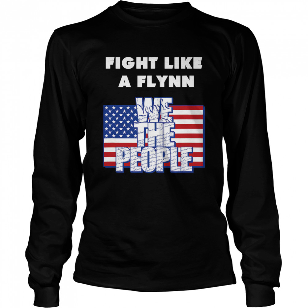 Fight Like a Flynn - We the People - USA - Patriotic  Long Sleeved T-shirt