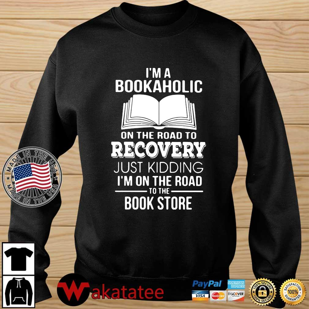 I'm a bookaholic on the road to recovery just kidding I'm on the road to the book store shirt