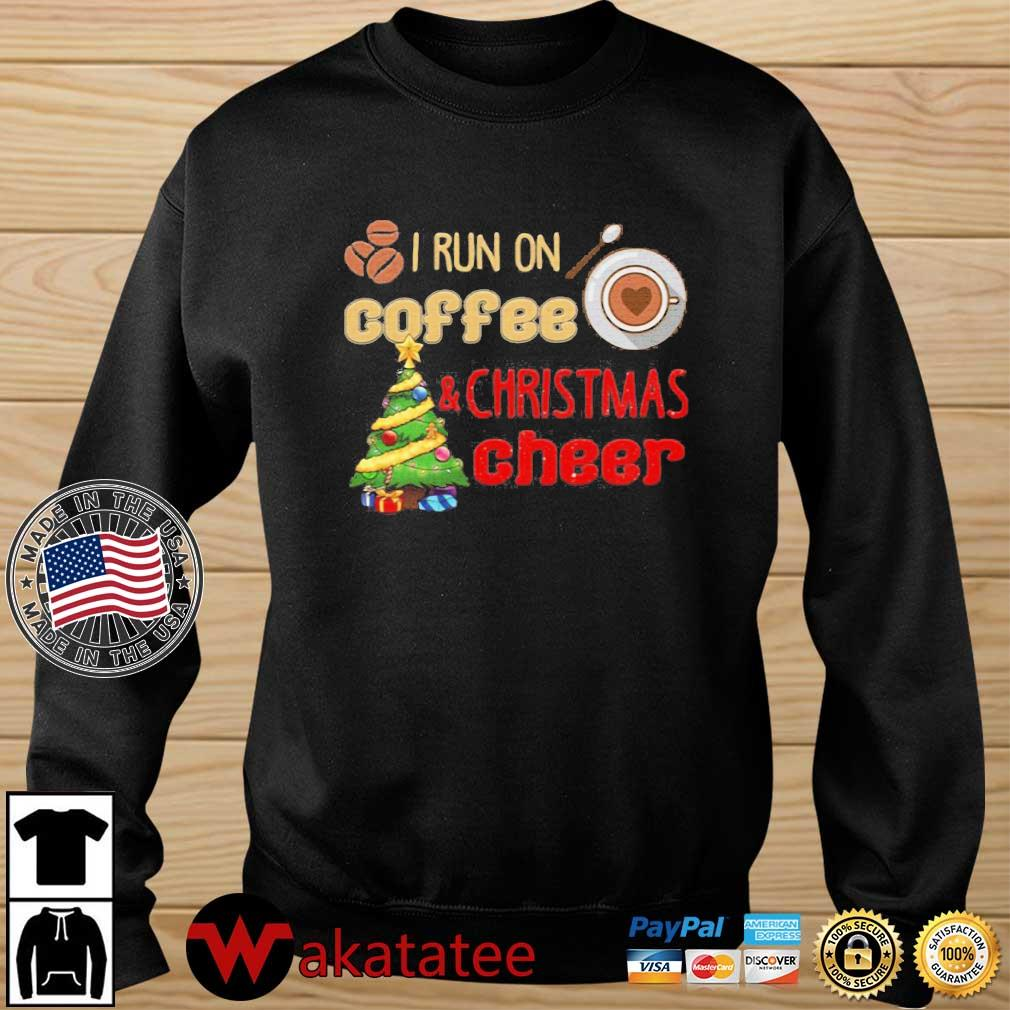 I run on coffee and Christmas cheer sweater