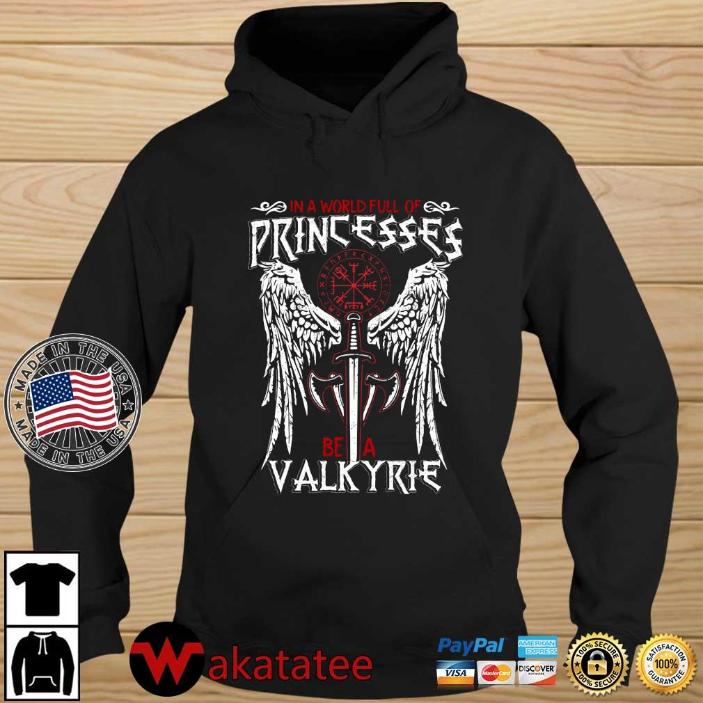 In a world full of princesses be a valkyrie s Wakatatee hoodie den