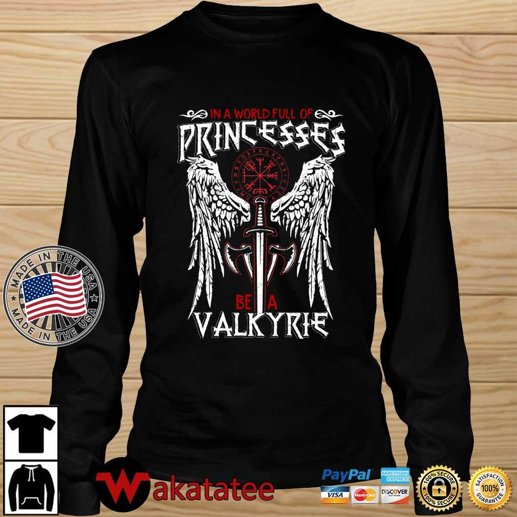 In a world full of princesses be a valkyrie s Wakatatee longsleeve den